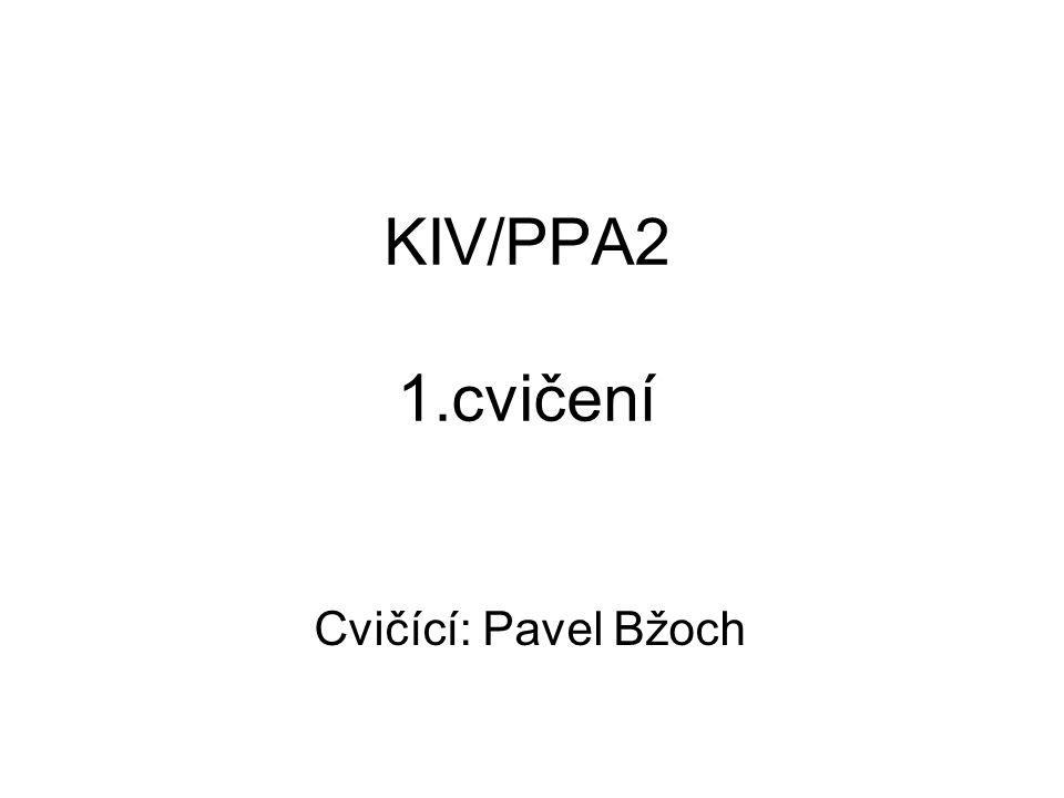 KIV/PPA2 1.cvičení Cvičící: Pavel Bžoch