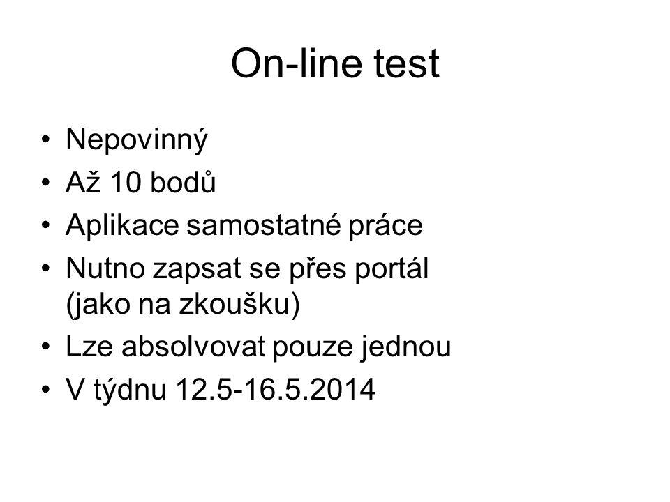 On-line test Nepovinný Až 10 bodů Aplikace samostatné práce Nutno zapsat se přes portál (jako na zkoušku) Lze absolvovat pouze jednou V týdnu 12.5-16.5.2014