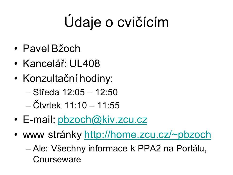 Údaje o cvičícím Pavel Bžoch Kancelář: UL408 Konzultační hodiny: –Středa 12:05 – 12:50 –Čtvrtek 11:10 – 11:55 E-mail: pbzoch@kiv.zcu.czpbzoch@kiv.zcu.cz www stránky http://home.zcu.cz/~pbzochhttp://home.zcu.cz/~pbzoch –Ale: Všechny informace k PPA2 na Portálu, Courseware