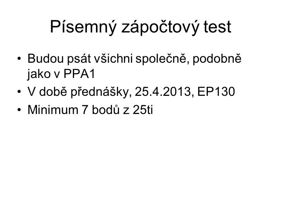 Písemný zápočtový test Budou psát všichni společně, podobně jako v PPA1 V době přednášky, 25.4.2013, EP130 Minimum 7 bodů z 25ti