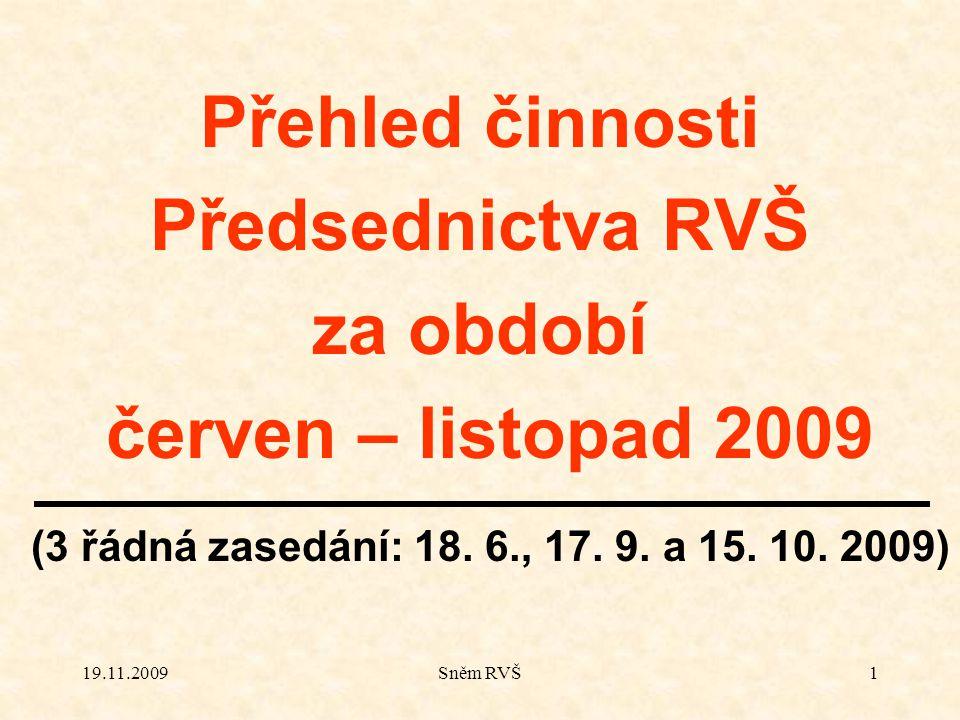 19.11.2009Sněm RVŠ1 Přehled činnosti Předsednictva RVŠ za období červen – listopad 2009 (3 řádná zasedání: 18. 6., 17. 9. a 15. 10. 2009)