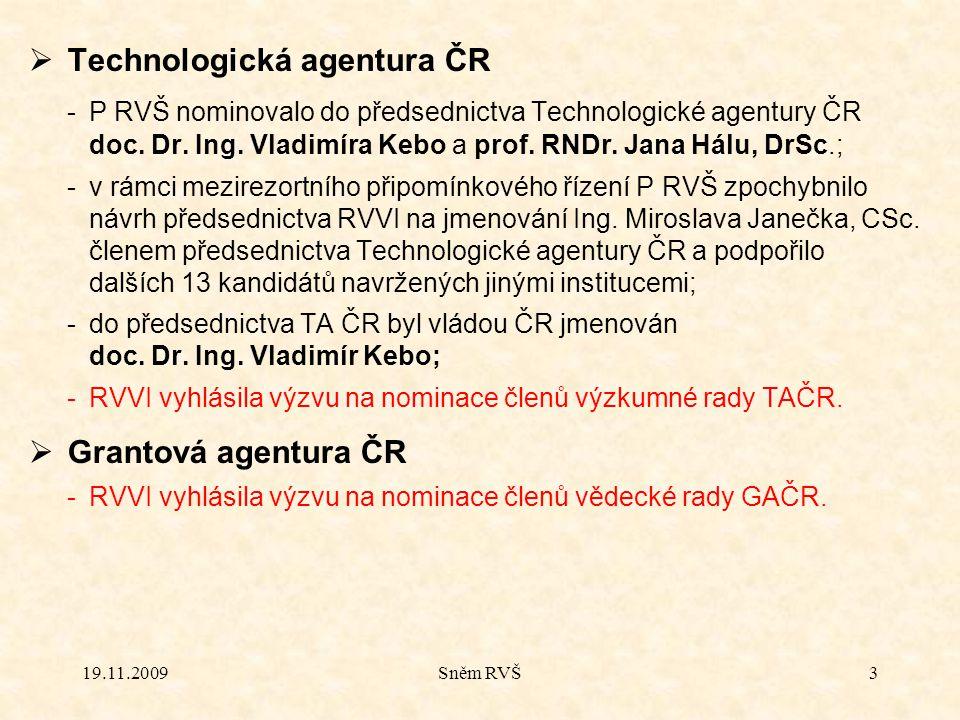 19.11.2009Sněm RVŠ3  Technologická agentura ČR -P RVŠ nominovalo do předsednictva Technologické agentury ČR doc. Dr. Ing. Vladimíra Kebo a prof. RNDr