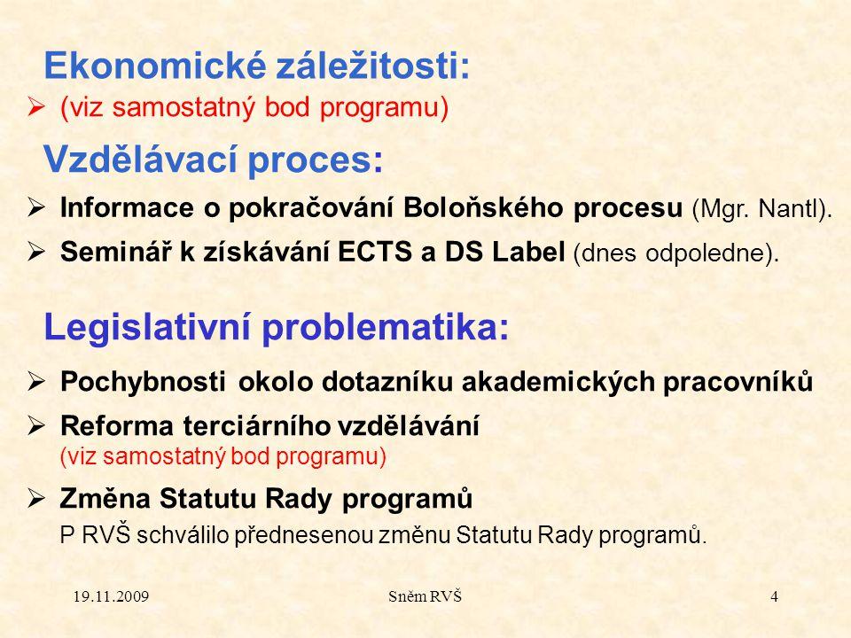19.11.2009Sněm RVŠ4 Vzdělávací proces:  Informace o pokračování Boloňského procesu (Mgr. Nantl).  Seminář k získávání ECTS a DS Label (dnes odpoledn