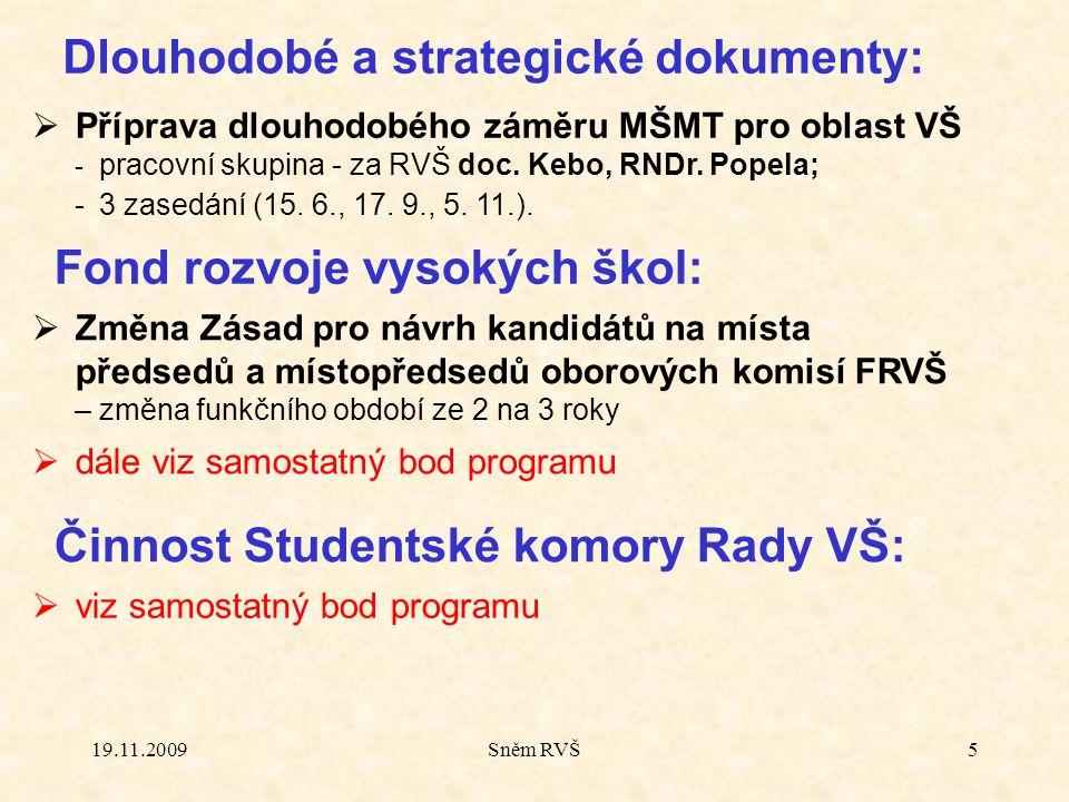 19.11.2009Sněm RVŠ5  Příprava dlouhodobého záměru MŠMT pro oblast VŠ - pracovní skupina - za RVŠ doc. Kebo, RNDr. Popela; - 3 zasedání (15. 6., 17. 9