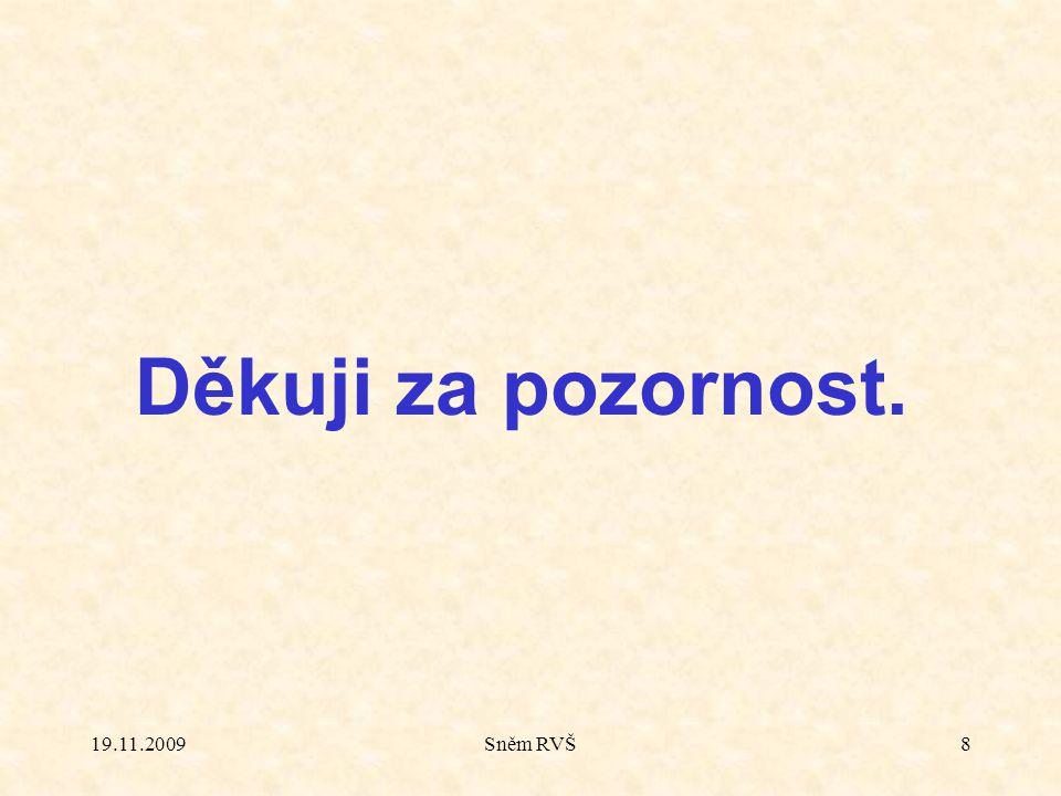 19.11.2009Sněm RVŠ8 Děkuji za pozornost.