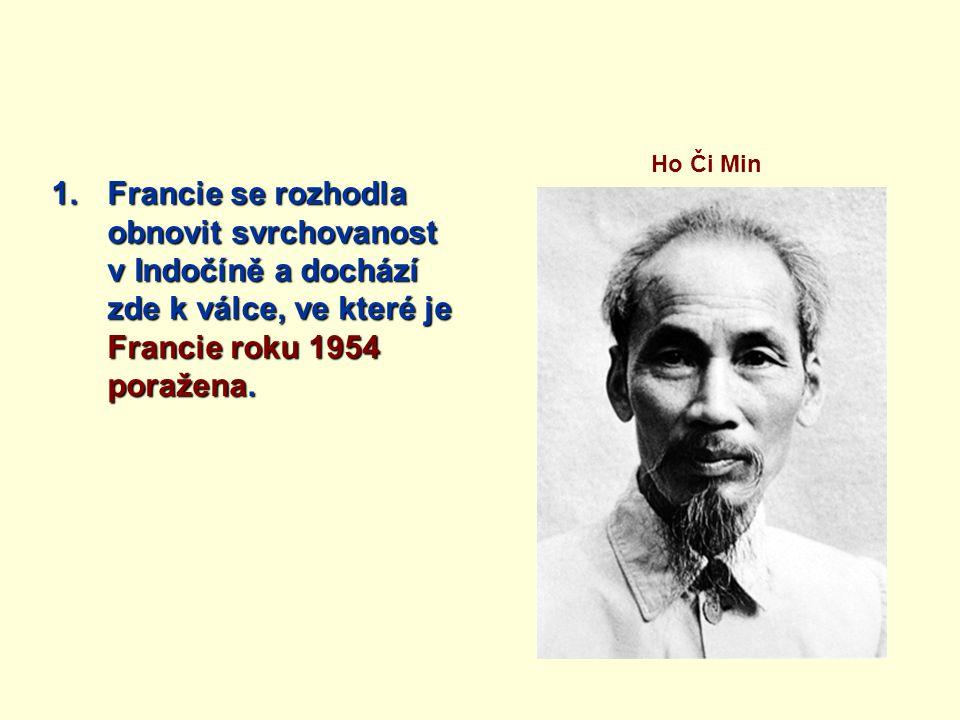 1.Francie se rozhodla obnovit svrchovanost v Indočíně a dochází zde k válce, ve které je Francie roku 1954 poražena.
