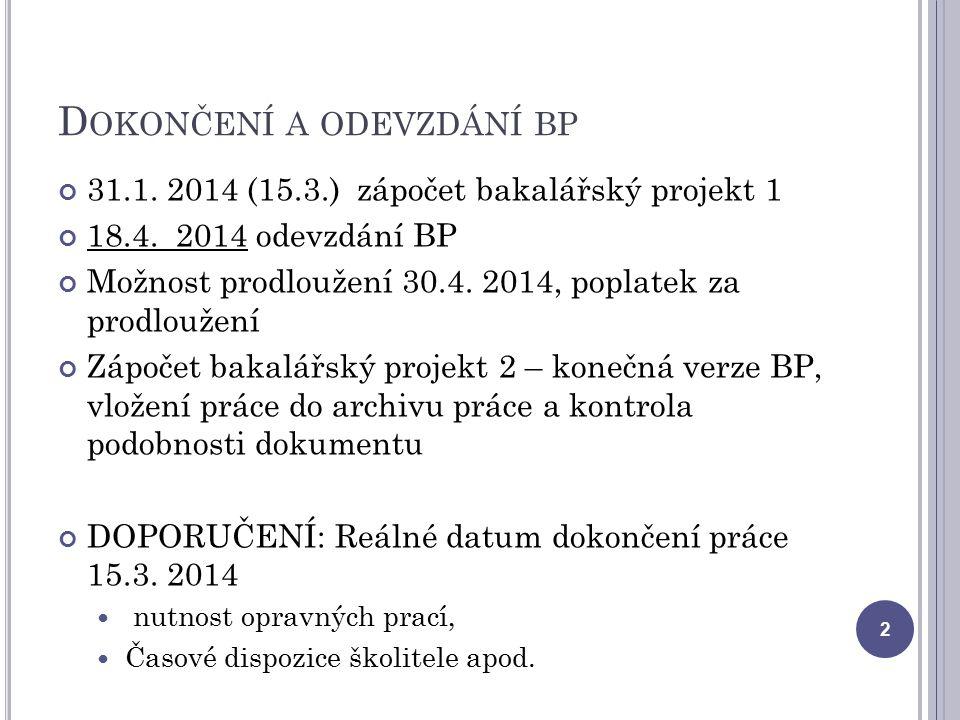 D OKONČENÍ A ODEVZDÁNÍ BP 31.1. 2014 (15.3.) zápočet bakalářský projekt 1 18.4. 2014 odevzdání BP Možnost prodloužení 30.4. 2014, poplatek za prodlouž