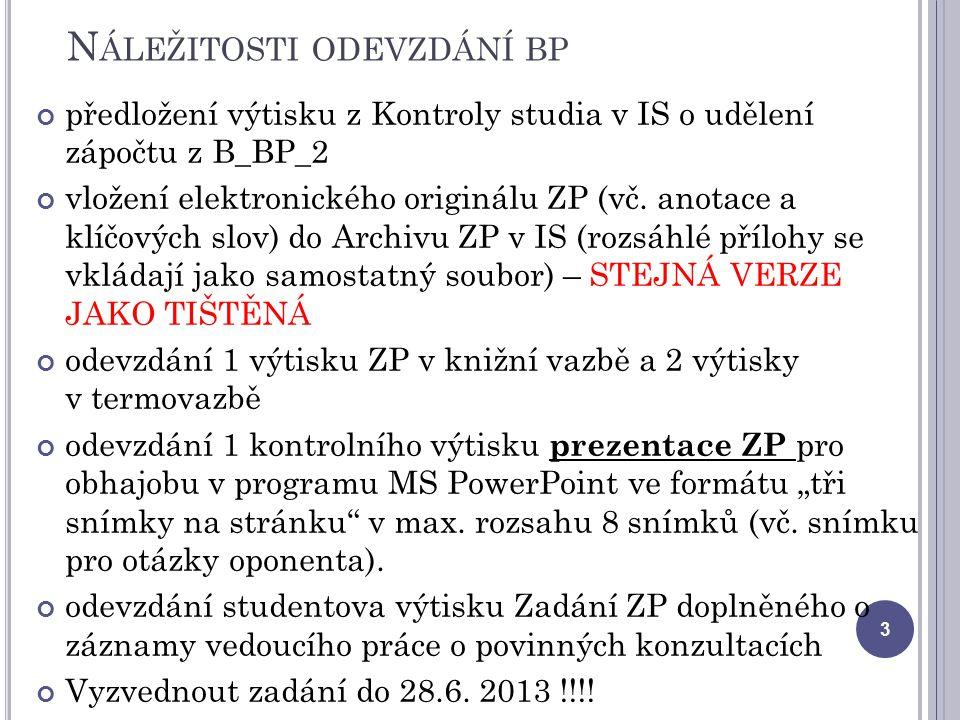 N ÁLEŽITOSTI ODEVZDÁNÍ BP předložení výtisku z Kontroly studia v IS o udělení zápočtu z B_BP_2 vložení elektronického originálu ZP (vč. anotace a klíč