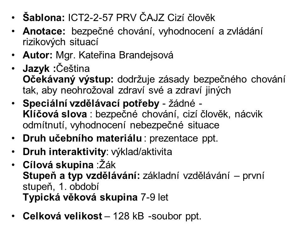 Šablona: ICT2-2-57 PRV ČAJZ Cizí člověk Anotace: bezpečné chování, vyhodnocení a zvládání rizikových situací Autor: Mgr. Kateřina Brandejsová Jazyk :Č