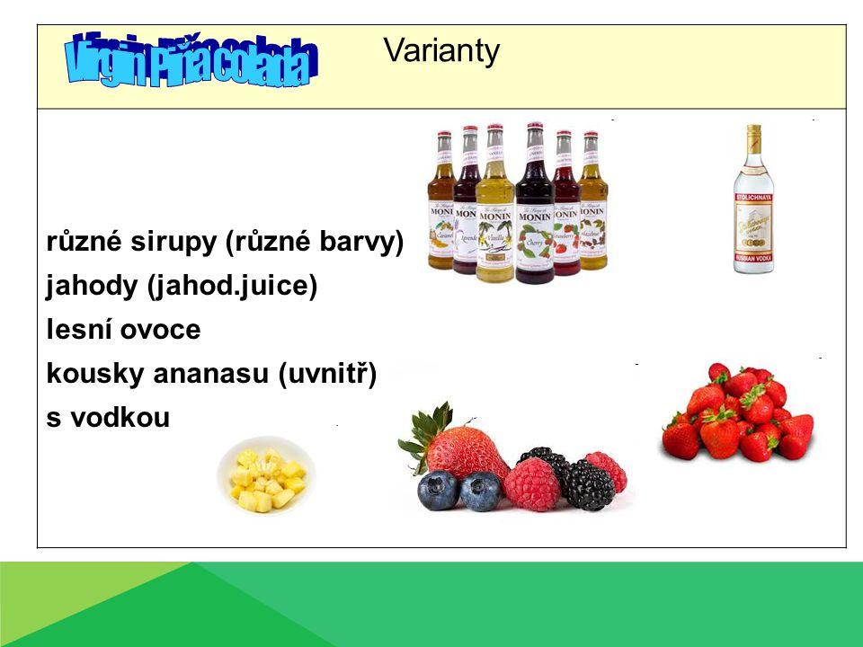 Varianty různé sirupy (různé barvy) jahody (jahod.juice) lesní ovoce kousky ananasu (uvnitř) s vodkou