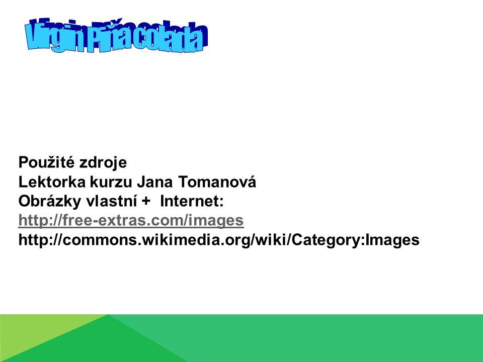 Použité zdroje Lektorka kurzu Jana Tomanová Obrázky vlastní + Internet: http://free-extras.com/images http://commons.wikimedia.org/wiki/Category:Images