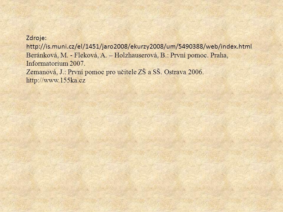 Zdroje: http://is.muni.cz/el/1451/jaro2008/ekurzy2008/um/5490388/web/index.html Beránková, M. - Fleková, A. – Holzhauserová, B.: První pomoc. Praha, I