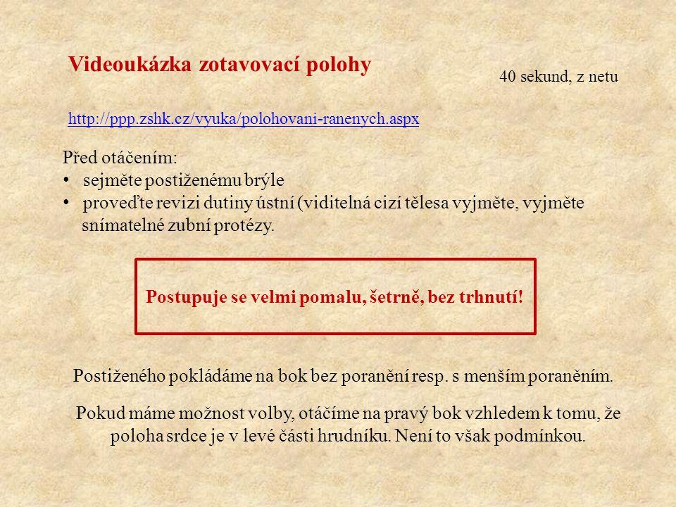 http://ppp.zshk.cz/vyuka/polohovani-ranenych.aspx 40 sekund, z netu Videoukázka zotavovací polohy Před otáčením: sejměte postiženému brýle proveďte re