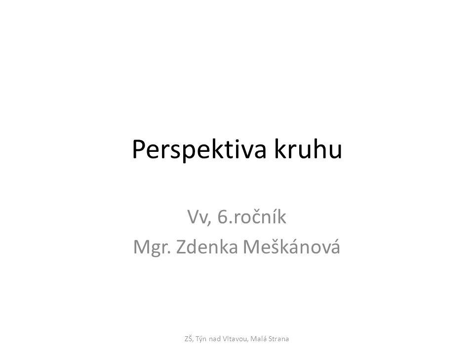 Perspektiva kruhu Vv, 6.ročník Mgr. Zdenka Meškánová ZŠ, Týn nad Vltavou, Malá Strana