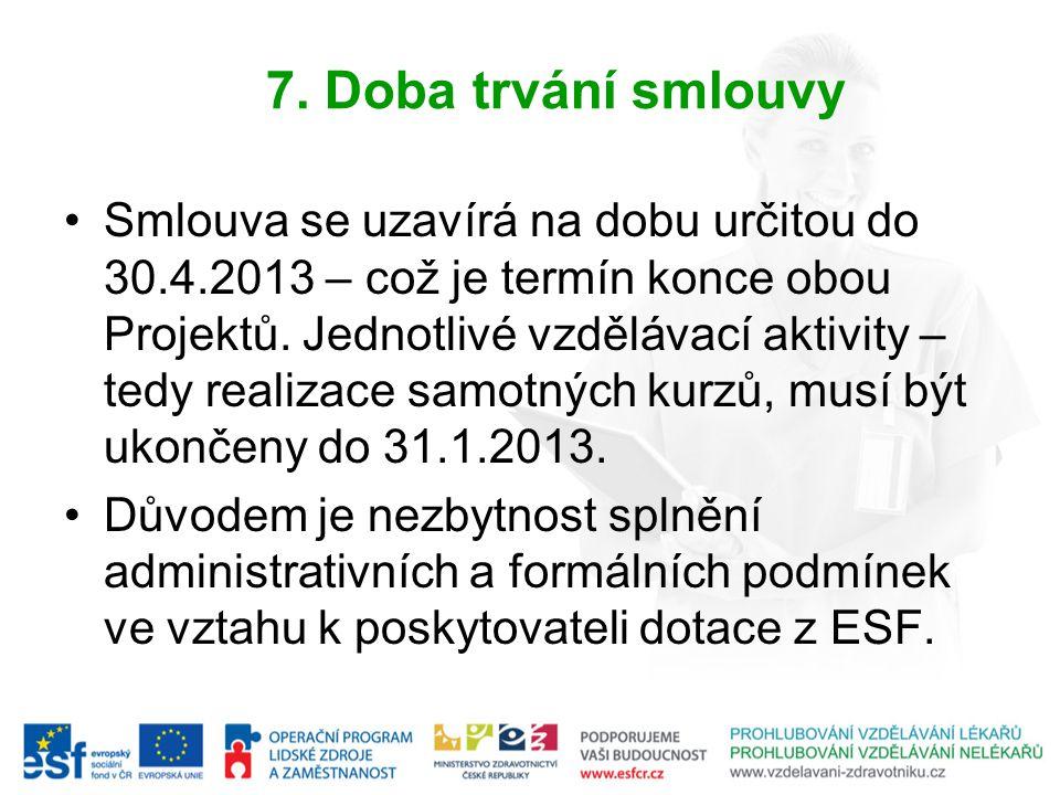 7. Doba trvání smlouvy Smlouva se uzavírá na dobu určitou do 30.4.2013 – což je termín konce obou Projektů. Jednotlivé vzdělávací aktivity – tedy real