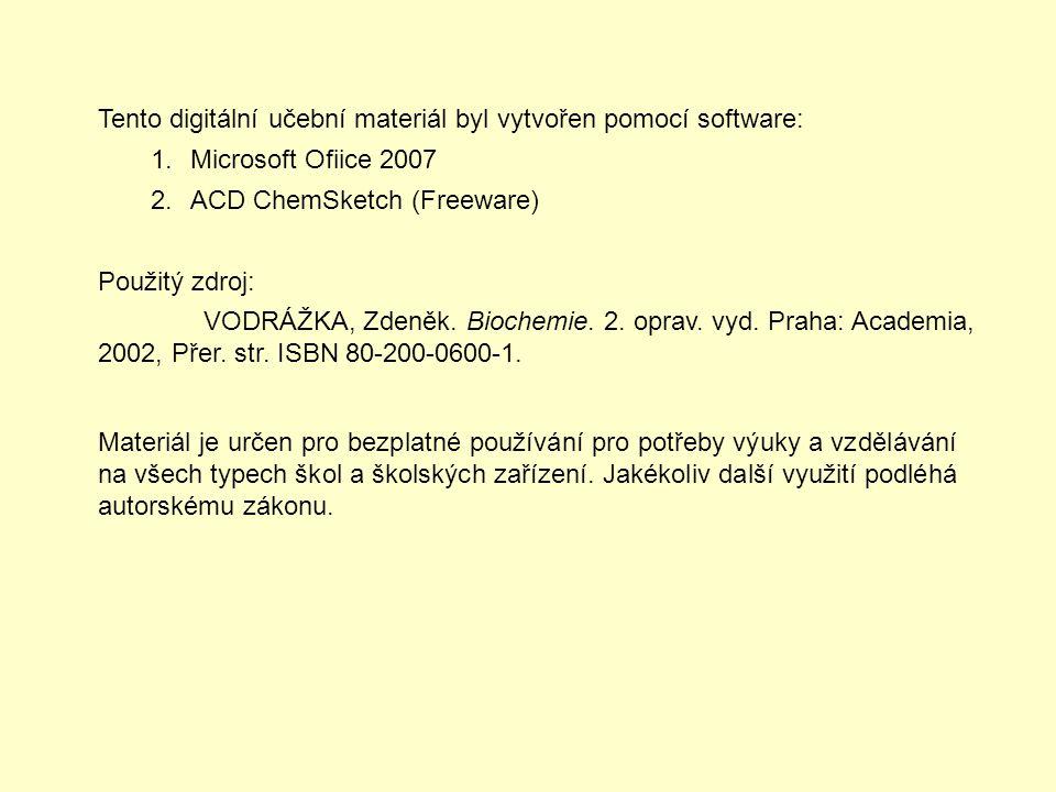 Tento digitální učební materiál byl vytvořen pomocí software: 1.Microsoft Ofiice 2007 2.ACD ChemSketch (Freeware) Použitý zdroj: VODRÁŽKA, Zdeněk. Bio