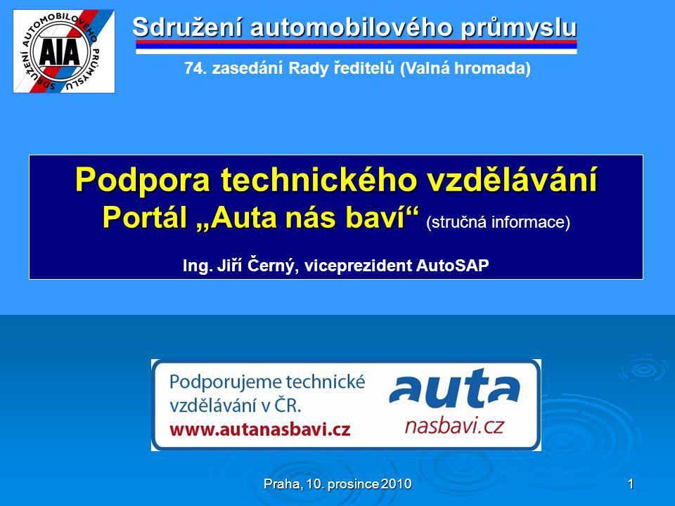 """Praha, 10. prosince 2010 1 Sdružení automobilového průmyslu Podpora technického vzdělávání Portál """"Auta nás baví"""" Portál """"Auta nás baví"""" (stručná info"""