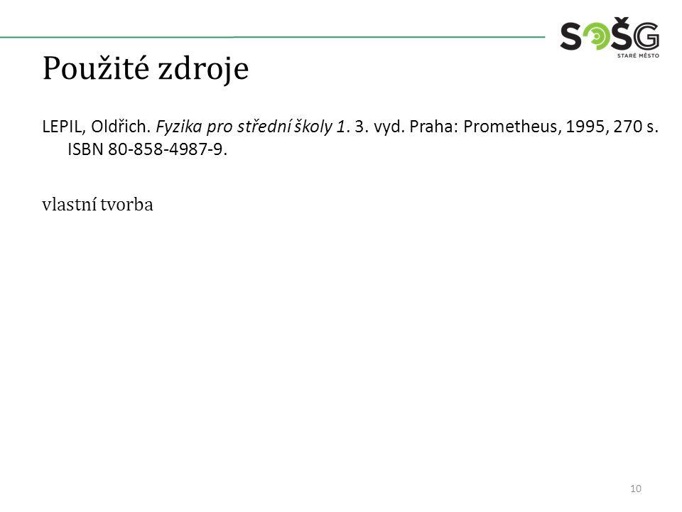 Použité zdroje LEPIL, Oldřich. Fyzika pro střední školy 1. 3. vyd. Praha: Prometheus, 1995, 270 s. ISBN 80-858-4987-9. vlastní tvorba 10