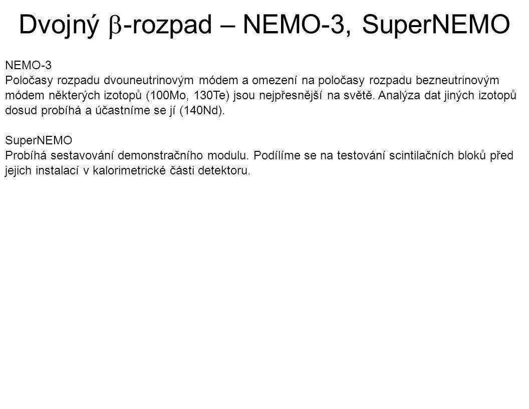 Dvojný  -rozpad – NEMO-3, SuperNEMO NEMO-3 Poločasy rozpadu dvouneutrinovým módem a omezení na poločasy rozpadu bezneutrinovým módem některých izotopů (100Mo, 130Te) jsou nejpřesnější na světě.
