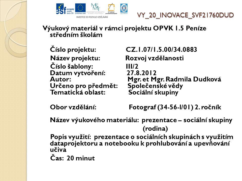 VY_20_INOVACE_SVF21760DUD Výukový materiál v rámci projektu OPVK 1.5 Peníze středním školám Číslo projektu: CZ.1.07/1.5.00/34.0883 Název projektu: Rozvoj vzdělanosti Číslo šablony: III/2 Datum vytvoření: 27.8.2012 Autor: Mgr.