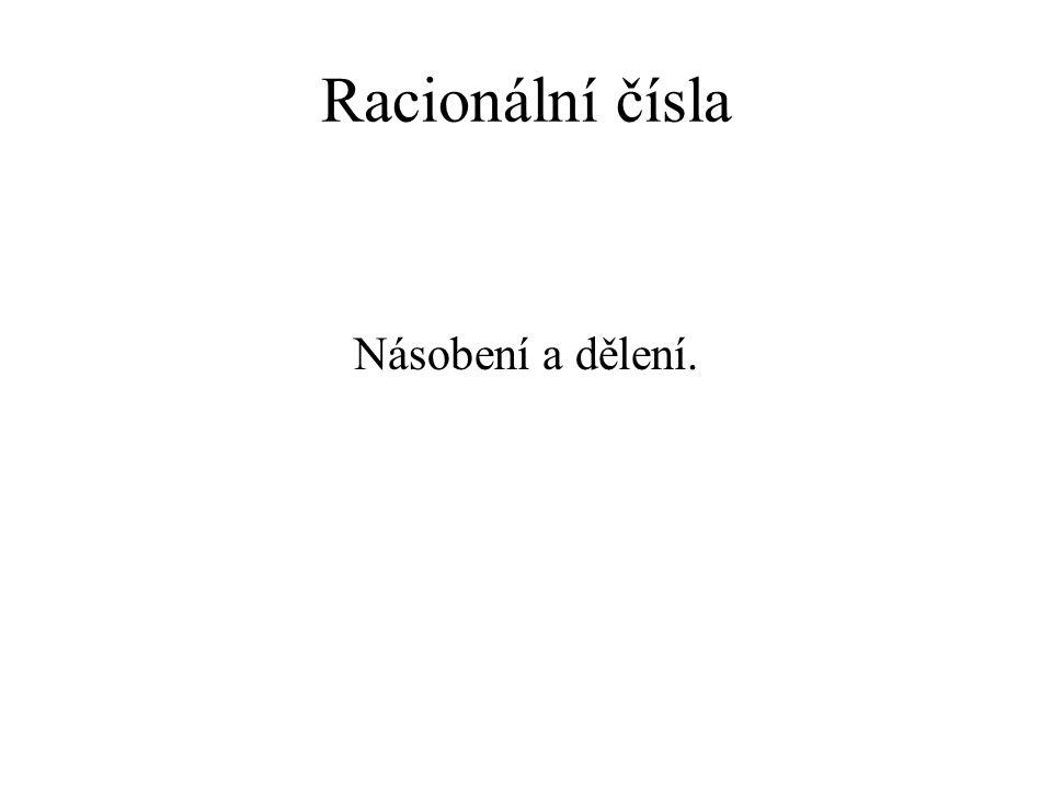 Racionální čísla Násobení a dělení.