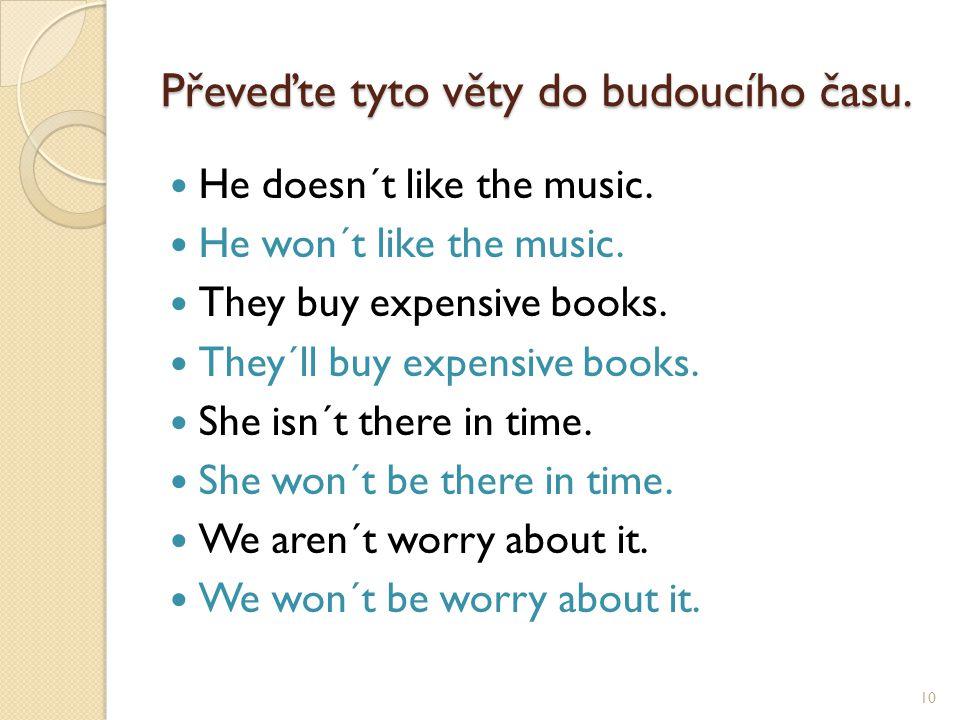 Převeďte tyto věty do budoucího času. He doesn´t like the music.