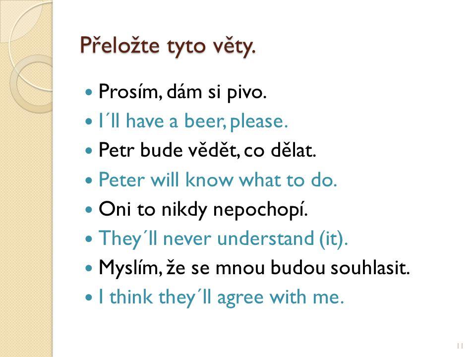 Přeložte tyto věty. Prosím, dám si pivo. I´ll have a beer, please.