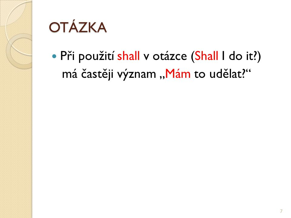 """OTÁZKA Při použití shall v otázce (Shall I do it ) má častěji význam """"Mám to udělat 7"""