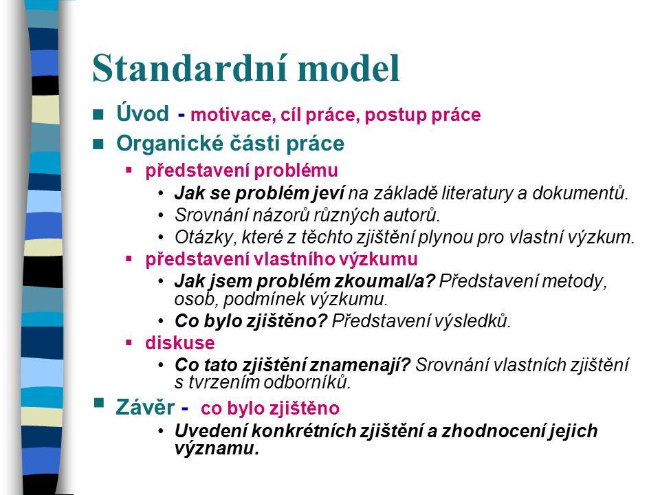 Standardní model Úvod - motivace, cíl práce, postup práce Organické části práce  představení problému Jak se problém jeví na základě literatury a dok