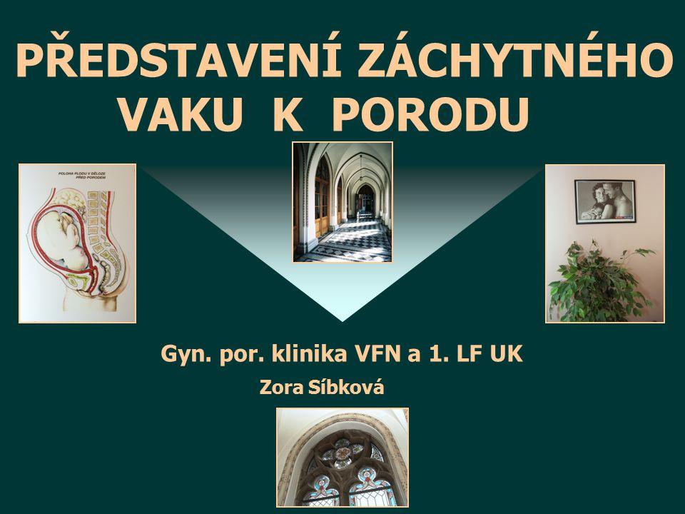 PŘEDSTAVENÍ ZÁCHYTNÉHO VAKU K PORODU Gyn. por. klinika VFN a 1. LF UK Zora Síbková