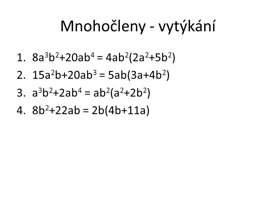 Mnohočleny - vytýkání 1.8a 3 b 2 +20ab 4 = 4ab 2 (2a 2 +5b 2 ) 2.15a 2 b+20ab 3 = 5ab(3a+4b 2 ) 3.a 3 b 2 +2ab 4 = ab 2 (a 2 +2b 2 ) 4.8b 2 +22ab = 2b(4b+11a)