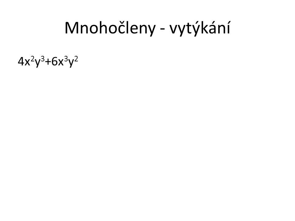 Mnohočleny - vytýkání 4x 2 y 3 +6x 3 y 2 4x 2 y 3 +6x 3 y 2 =2.2.x.x.y.y.y+2.3.x.x.x.y.y=