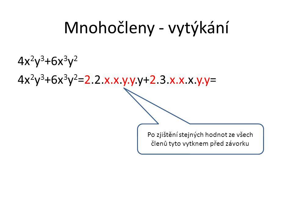 Mnohočleny - vytýkání 4x 2 y 3 +6x 3 y 2 4x 2 y 3 +6x 3 y 2 =2.2.x.x.y.y.y+2.3.x.x.x.y.y= =2.x.x.y.y.(2y+3x) Po zjištění stejných hodnot ze všech členů tyto vytknem před závorku
