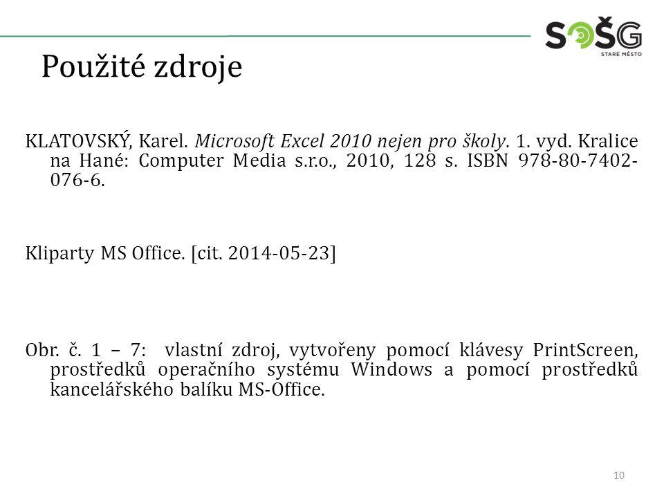Použité zdroje KLATOVSKÝ, Karel. Microsoft Excel 2010 nejen pro školy. 1. vyd. Kralice na Hané: Computer Media s.r.o., 2010, 128 s. ISBN 978-80-7402-