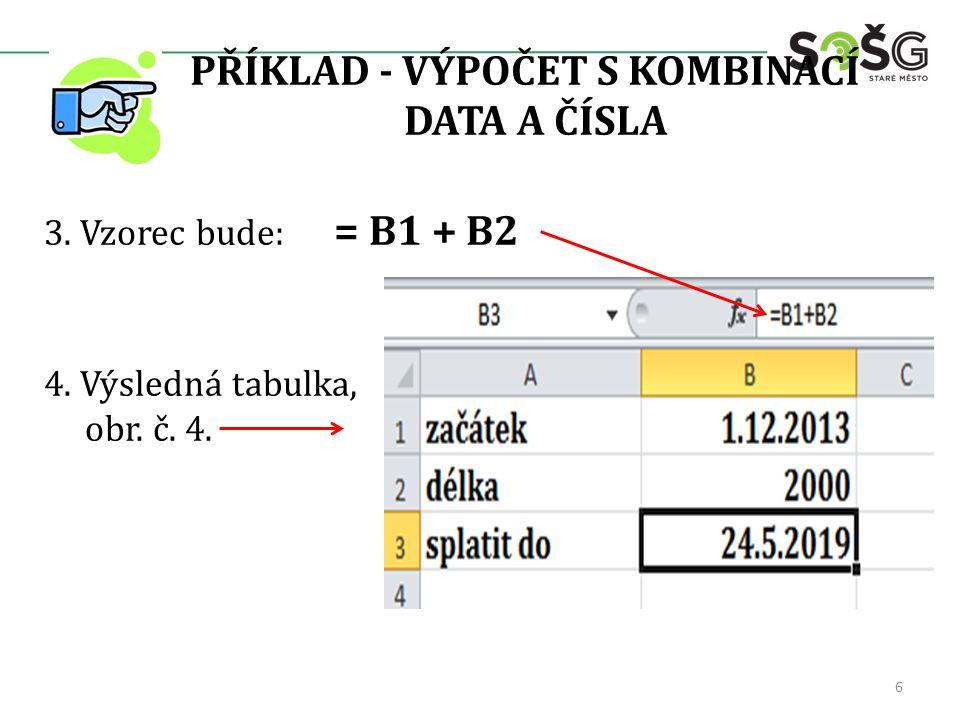 PŘÍKLAD - VÝPOČET S KOMBINACÍ DATA A ČÍSLA 3. Vzorec bude: = B1 + B2 4. Výsledná tabulka, obr. č. 4. 6