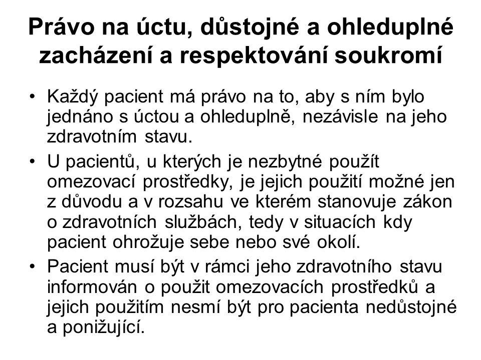Právo na úctu, důstojné a ohleduplné zacházení a respektování soukromí Každý pacient má právo na to, aby s ním bylo jednáno s úctou a ohleduplně, nezá