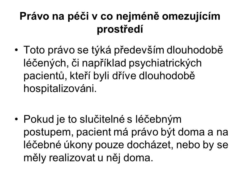 Právo na péči v co nejméně omezujícím prostředí Toto právo se týká především dlouhodobě léčených, či například psychiatrických pacientů, kteří byli dř