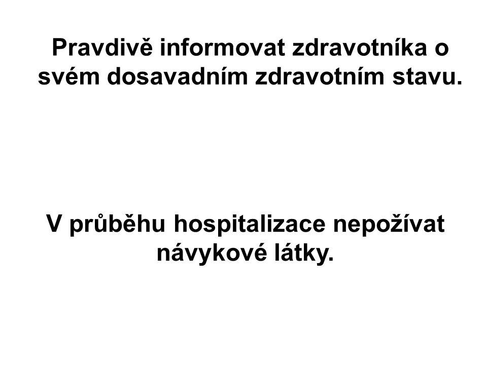 Pravdivě informovat zdravotníka o svém dosavadním zdravotním stavu. V průběhu hospitalizace nepožívat návykové látky.