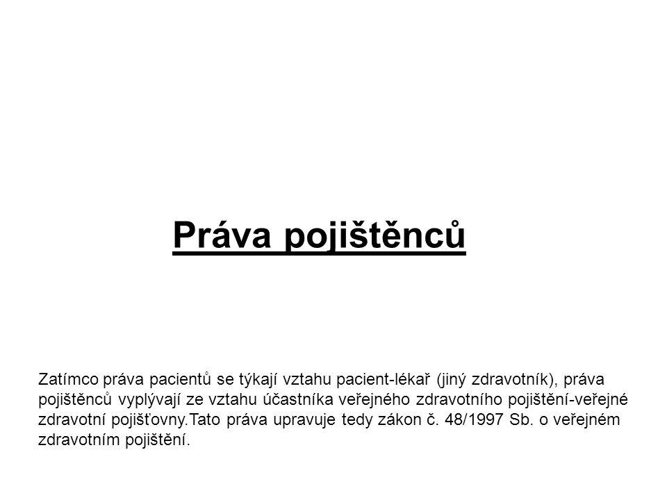 Práva pojištěnců Zatímco práva pacientů se týkají vztahu pacient-lékař (jiný zdravotník), práva pojištěnců vyplývají ze vztahu účastníka veřejného zdr