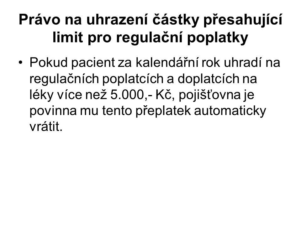 Právo na uhrazení částky přesahující limit pro regulační poplatky Pokud pacient za kalendářní rok uhradí na regulačních poplatcích a doplatcích na lék