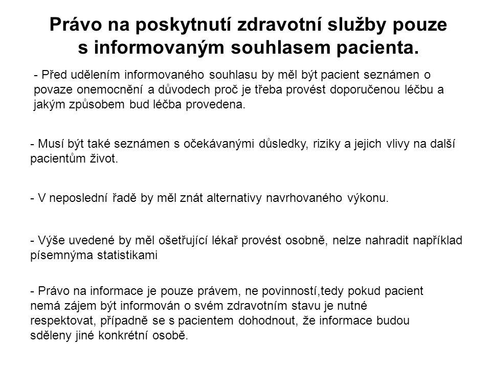 Právo na poskytnutí zdravotní služby pouze s informovaným souhlasem pacienta. - Před udělením informovaného souhlasu by měl být pacient seznámen o pov