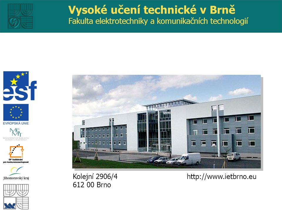 http://www.ietbrno.eu Kolejní 2906/4 612 00 Brno Vysoké učení technické v Brně Fakulta elektrotechniky a komunikačních technologií