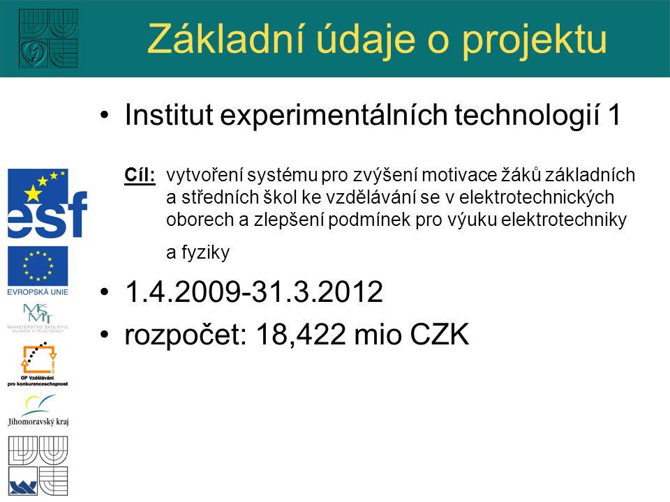 Základní údaje o projektu Institut experimentálních technologií 1 Cíl: vytvoření systému pro zvýšení motivace žáků základních a středních škol ke vzdělávání se v elektrotechnických oborech a zlepšení podmínek pro výuku elektrotechniky a fyziky 1.4.2009-31.3.2012 rozpočet: 18,422 mio CZK