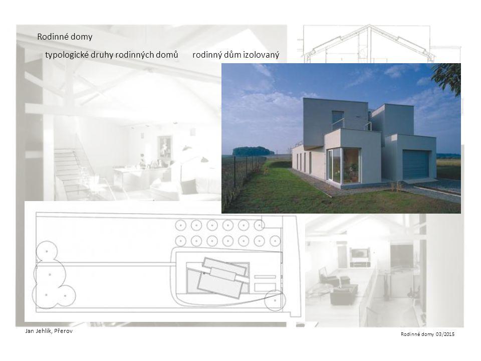 Rodinné domy 03/2015 Rodinné domy typologické druhy rodinných domůrodinný dům izolovaný Jan Jehlík, Přerov