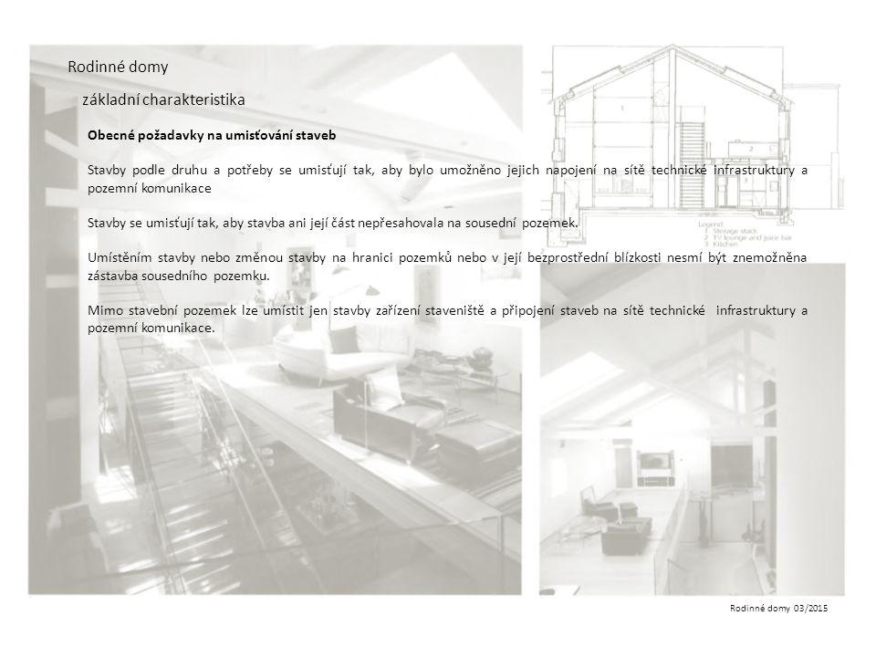 Rodinné domy 03/2015 Rodinné domy základní charakteristika Obecné požadavky na umisťování staveb Stavby podle druhu a potřeby se umisťují tak, aby byl