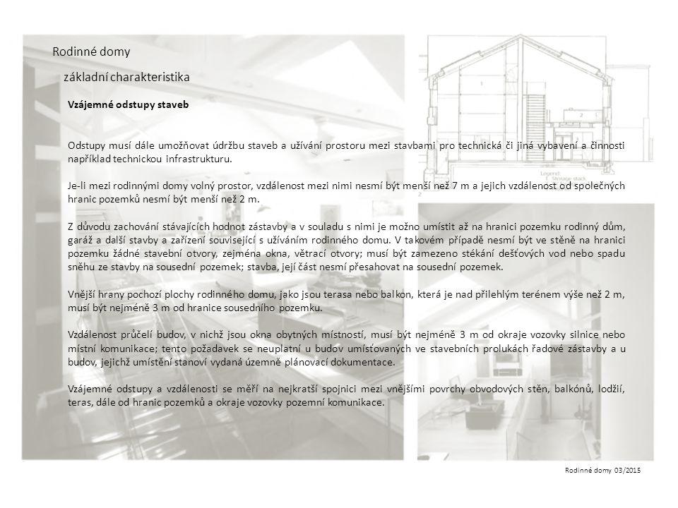 Rodinné domy 03/2015 Rodinné domy základní charakteristika Vzájemné odstupy staveb Odstupy musí dále umožňovat údržbu staveb a užívání prostoru mezi s