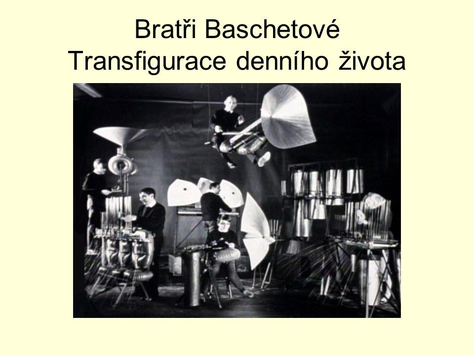 Bratři Baschetové Transfigurace denního života