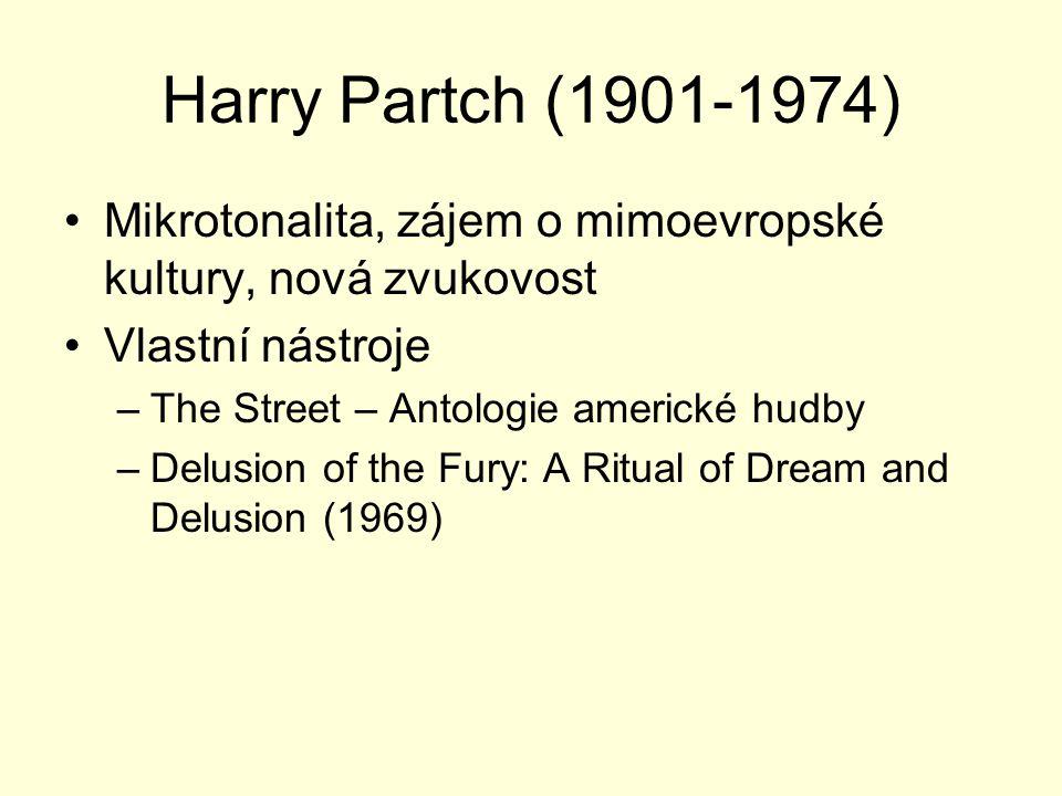 Harry Partch (1901-1974) Mikrotonalita, zájem o mimoevropské kultury, nová zvukovost Vlastní nástroje –The Street – Antologie americké hudby –Delusion of the Fury: A Ritual of Dream and Delusion (1969)