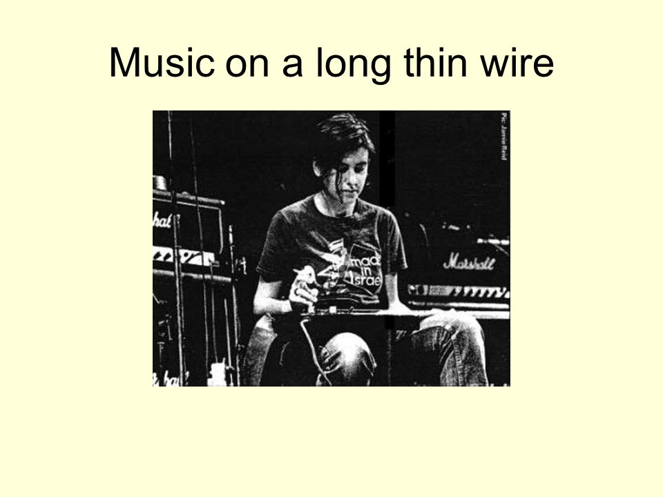 Music on a long thin wire