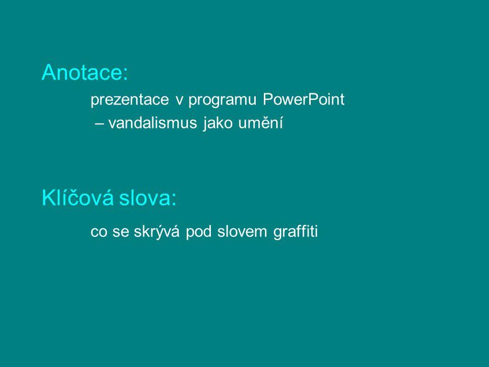Anotace: prezentace v programu PowerPoint – vandalismus jako umění Klíčová slova: co se skrývá pod slovem graffiti